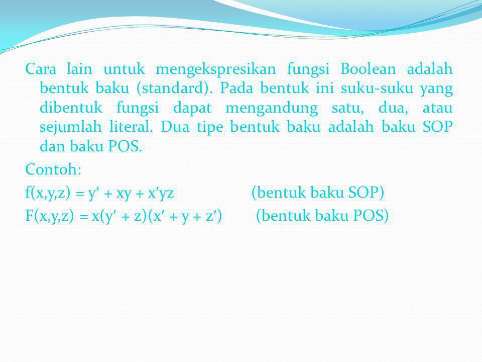 Cara lain untuk mengekspresikan fungsi Boolean adalah bentuk baku (standard). Pada bentuk ini suku-suku yang dibentuk fungsi dapat mengandung satu, dua, atau sejumlah literal. Dua tipe bentuk baku adalah baku SOP dan baku POS.