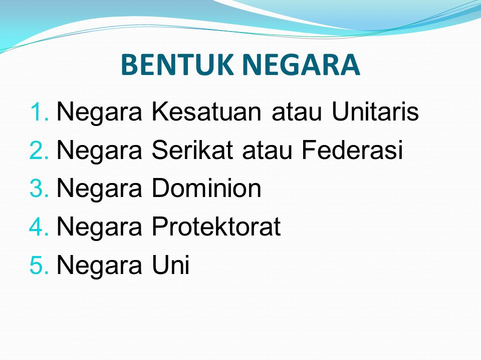 BENTUK NEGARA Negara Kesatuan atau Unitaris