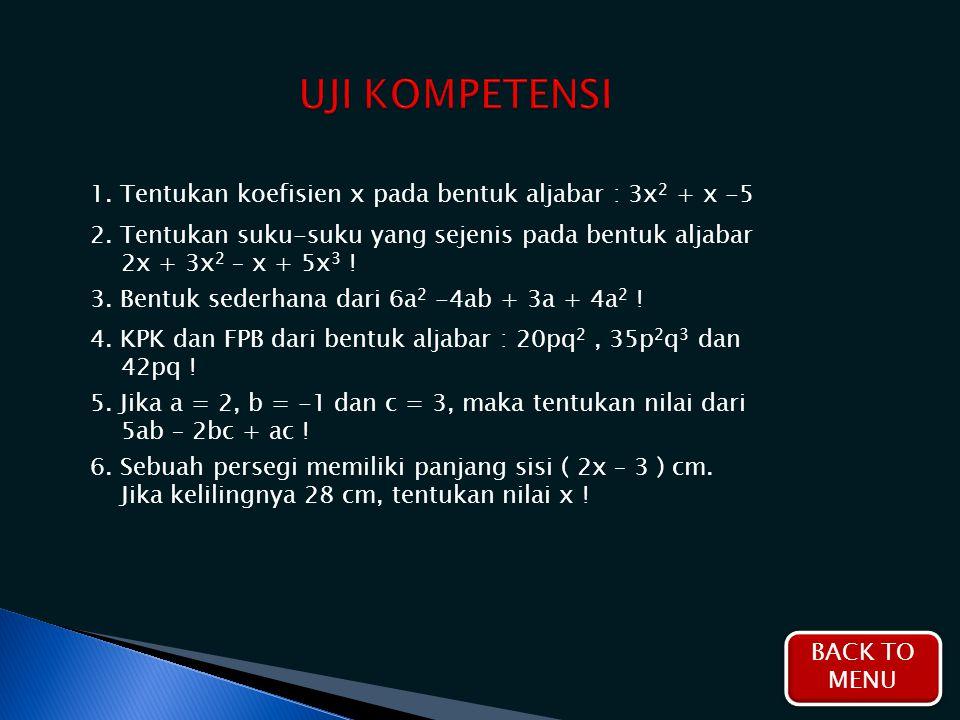 UJI KOMPETENSI 1. Tentukan koefisien x pada bentuk aljabar : 3x2 + x -5. 2. Tentukan suku-suku yang sejenis pada bentuk aljabar.