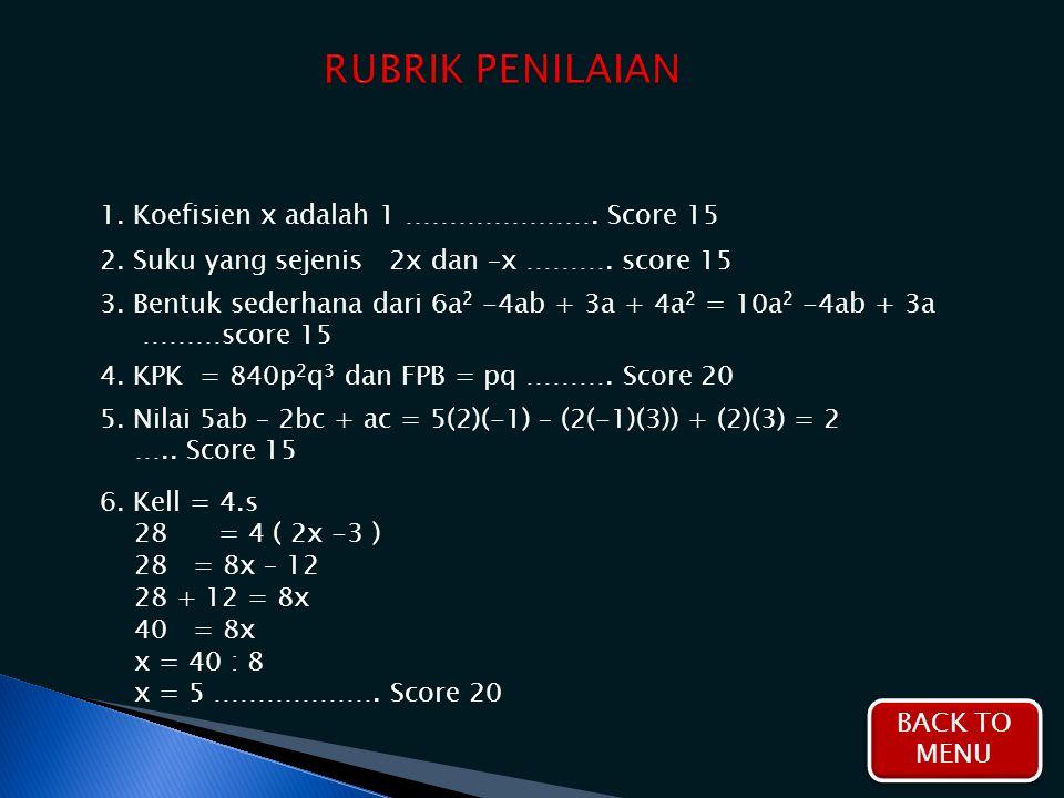 RUBRIK PENILAIAN 1. Koefisien x adalah 1 …………………. Score 15