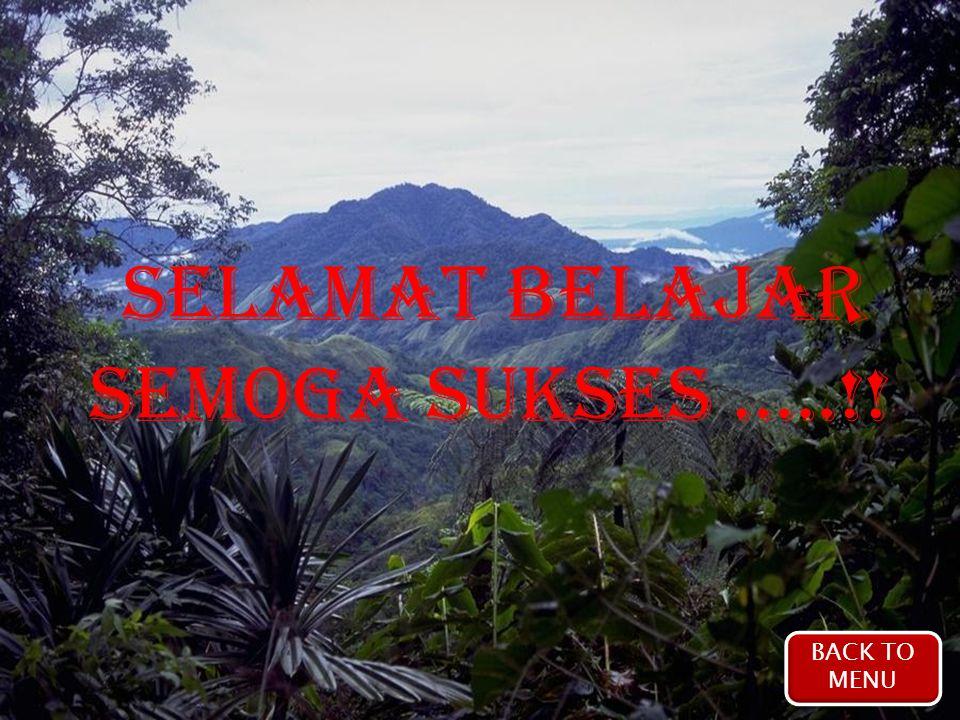Selamat Belajar Semoga Sukses …..!! BACK TO MENU