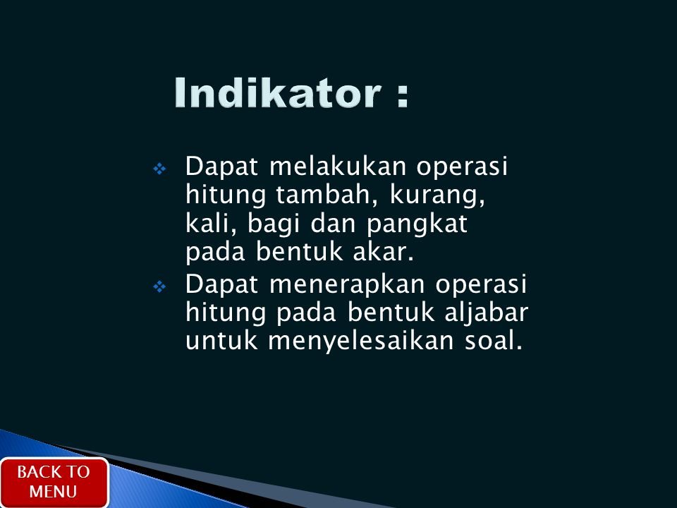 Indikator : Dapat melakukan operasi hitung tambah, kurang, kali, bagi dan pangkat pada bentuk akar.