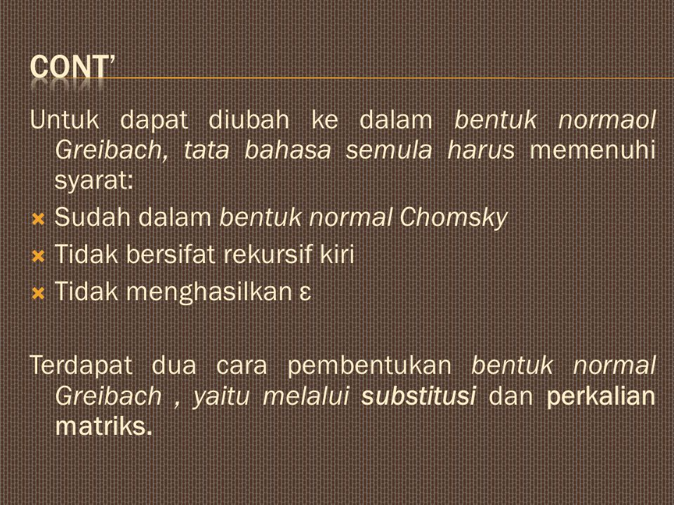 Cont' Untuk dapat diubah ke dalam bentuk normaol Greibach, tata bahasa semula harus memenuhi syarat: