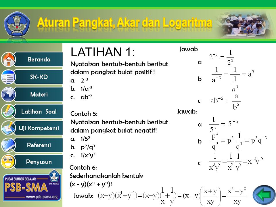 LATIHAN 1: Nyatakan bentuk-bentuk berikut dalam pangkat bulat positif ! 2-3. 1/a-3. ab-2. Jawab.