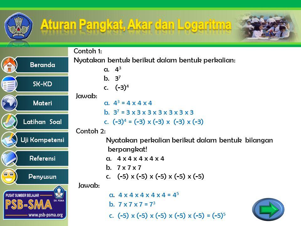 Contoh 1: Nyatakan bentuk berikut dalam bentuk perkalian: 43. 37. (-3)4. Jawab: a. 43 = 4 x 4 x 4.
