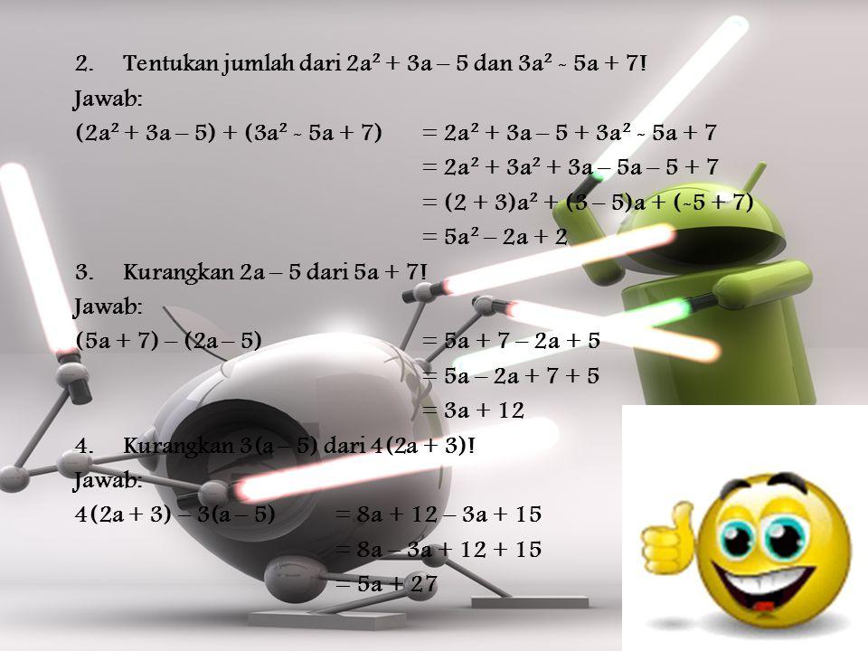 Tentukan jumlah dari 2a² + 3a – 5 dan 3a² - 5a + 7!