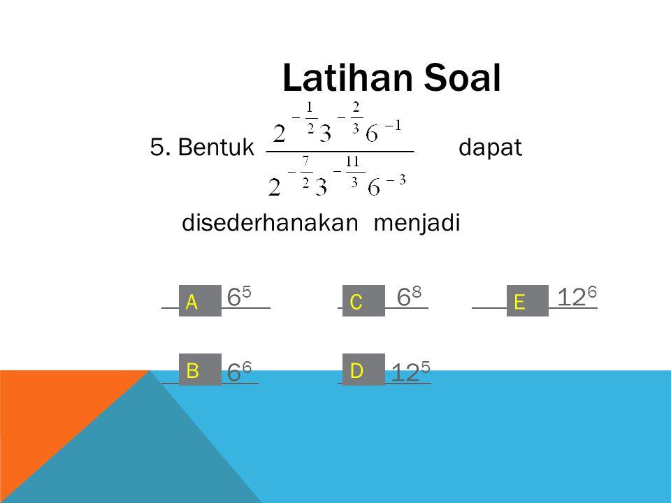 Latihan Soal 5. Bentuk dapat disederhanakan menjadi 65 68 126 66 125 A