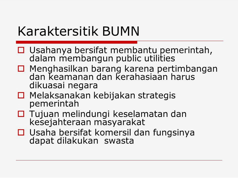 Karaktersitik BUMN Usahanya bersifat membantu pemerintah, dalam membangun public utilities.