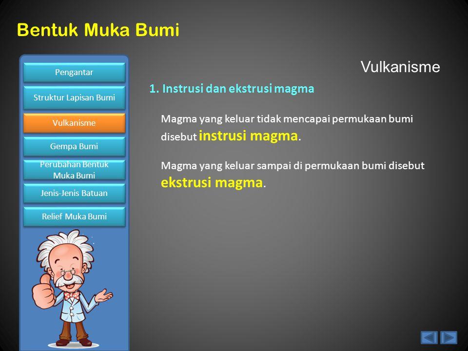 Vulkanisme 1. Instrusi dan ekstrusi magma