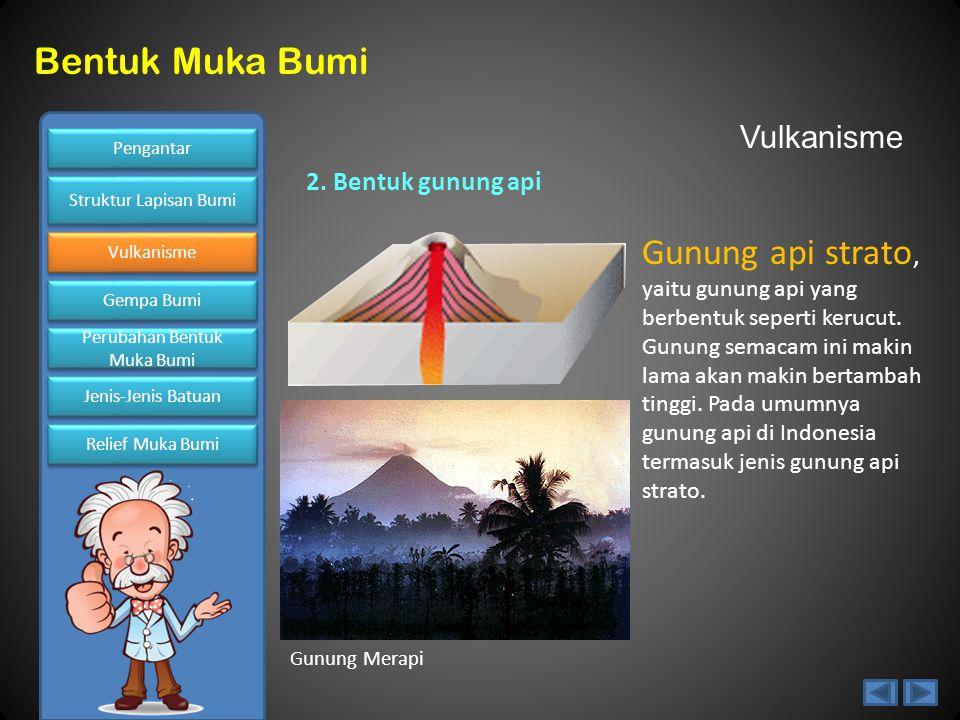 Vulkanisme 2. Bentuk gunung api.