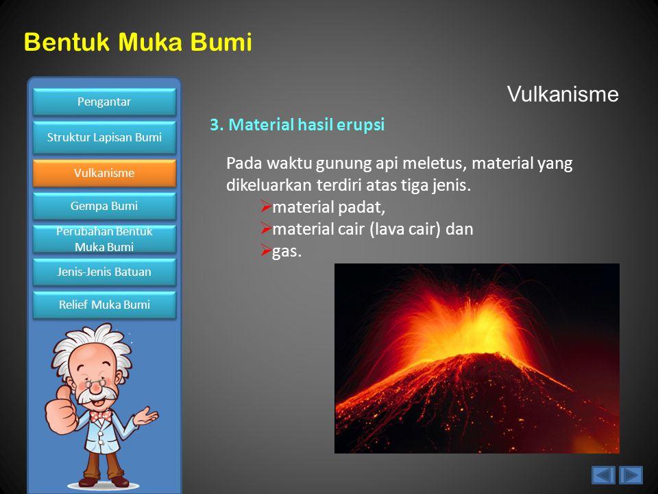 Vulkanisme 3. Material hasil erupsi