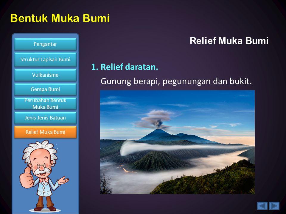 Relief Muka Bumi 1. Relief daratan. Gunung berapi, pegunungan dan bukit.