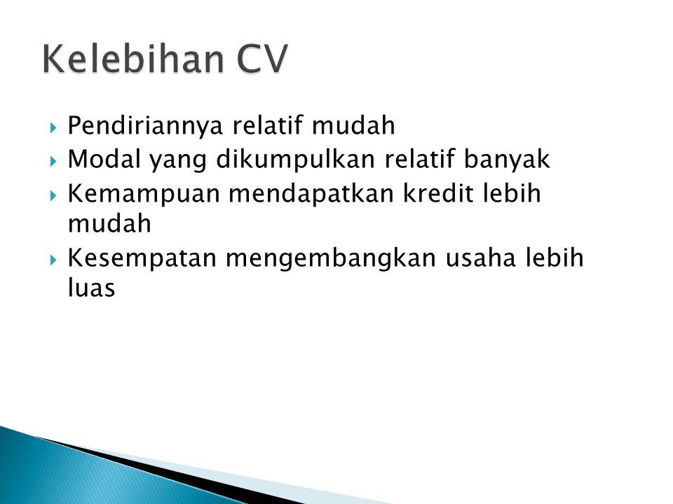 Kelebihan CV Pendiriannya relatif mudah