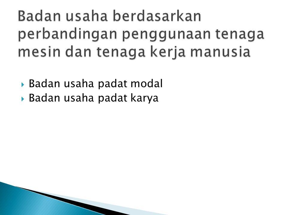 Badan usaha berdasarkan perbandingan penggunaan tenaga mesin dan tenaga kerja manusia