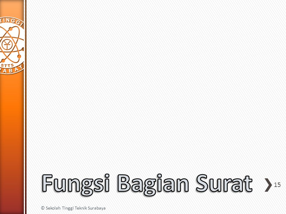 Fungsi Bagian Surat © Sekolah Tinggi Teknik Surabaya