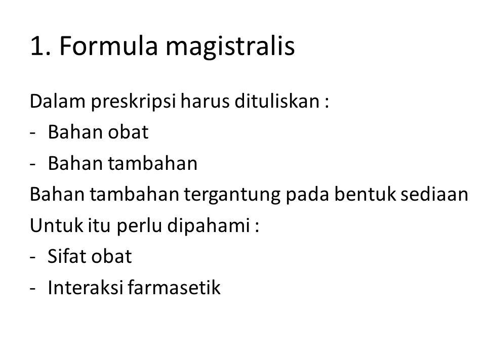 1. Formula magistralis Dalam preskripsi harus dituliskan : Bahan obat