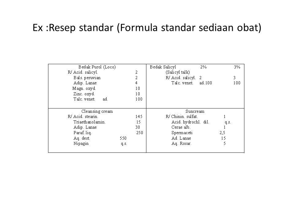 Ex :Resep standar (Formula standar sediaan obat)