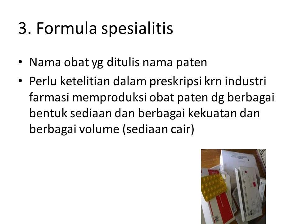 3. Formula spesialitis Nama obat yg ditulis nama paten