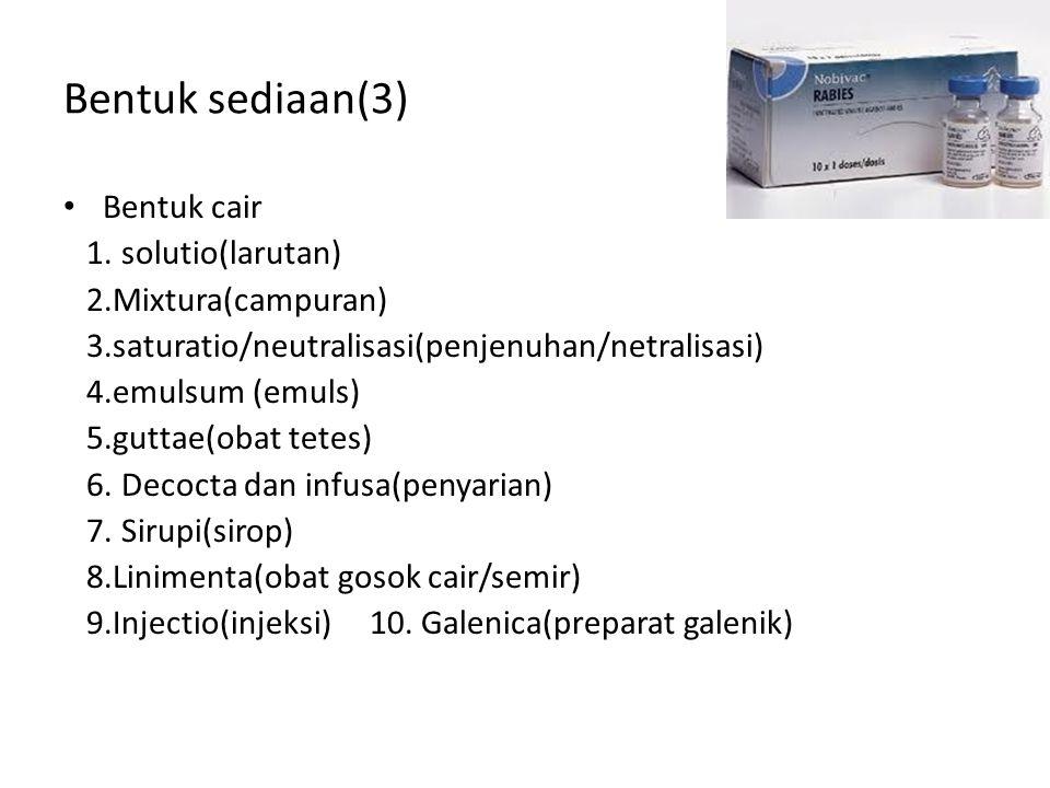 Bentuk sediaan(3) Bentuk cair 1. solutio(larutan) 2.Mixtura(campuran)