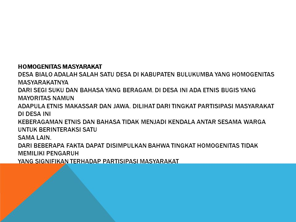 Homogenitas Masyarakat Desa Bialo adalah salah satu desa di Kabupaten Bulukumba yang homogenitas masyarakatnya dari segi suku dan bahasa yang beragam.