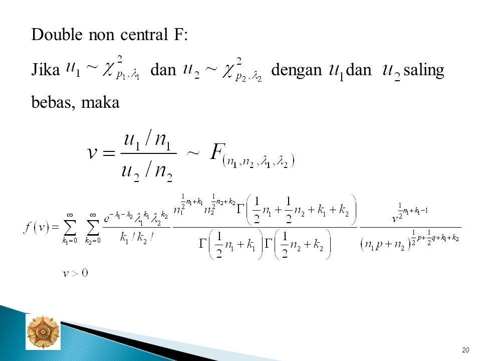 Double non central F: Jika dan dengan dan saling bebas, maka