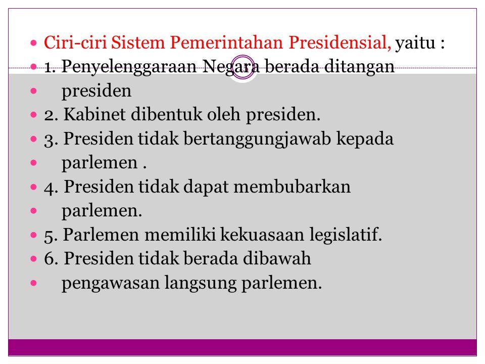 Ciri-ciri Sistem Pemerintahan Presidensial, yaitu :