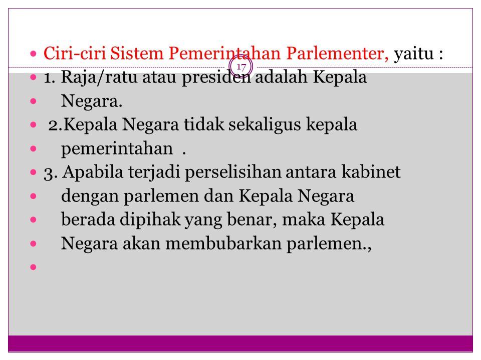 Ciri-ciri Sistem Pemerintahan Parlementer, yaitu :