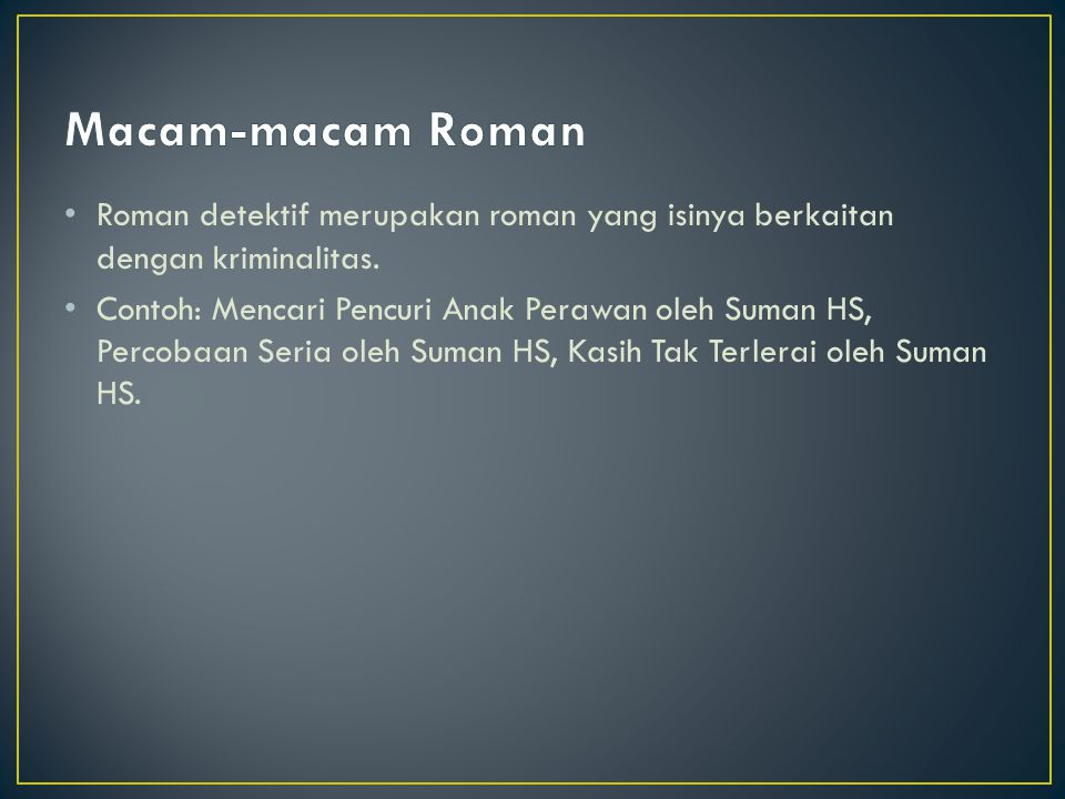 Macam-macam Roman Roman detektif merupakan roman yang isinya berkaitan dengan kriminalitas.