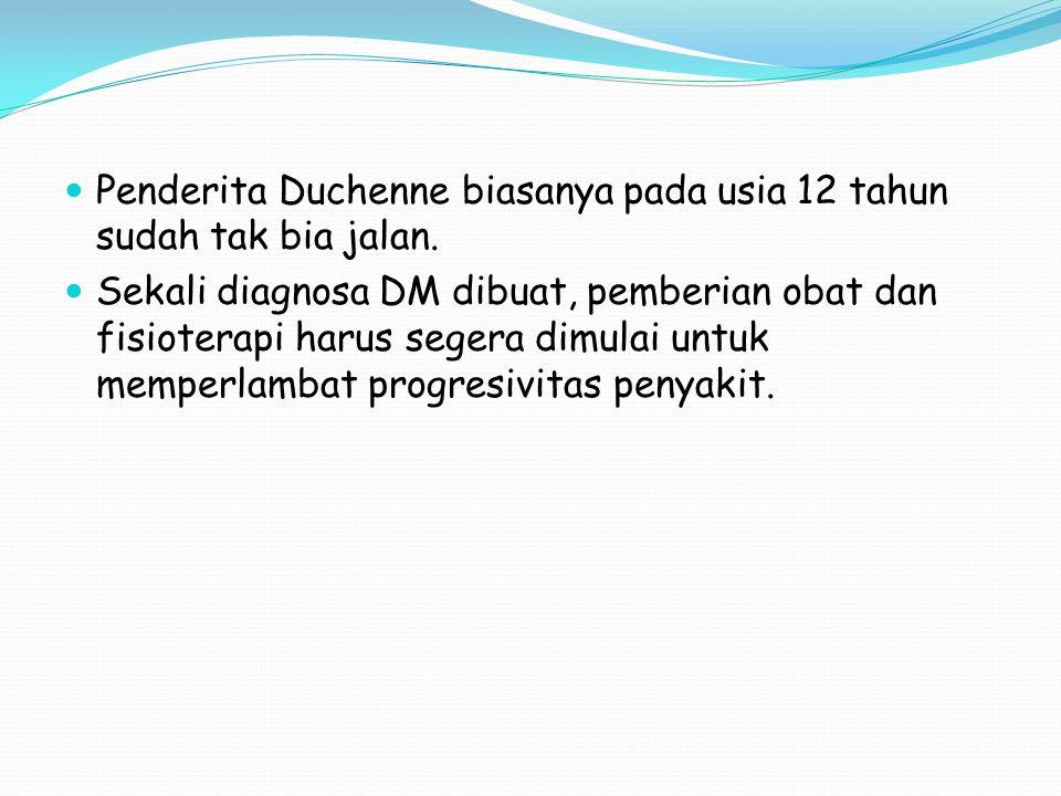 Penderita Duchenne biasanya pada usia 12 tahun sudah tak bia jalan.