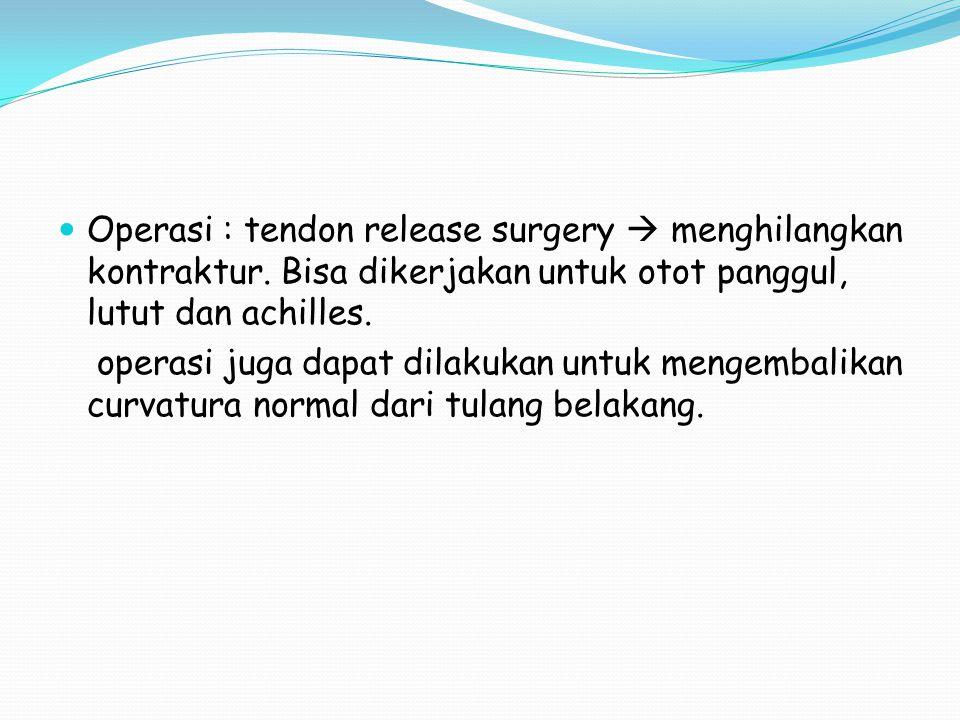 Operasi : tendon release surgery  menghilangkan kontraktur