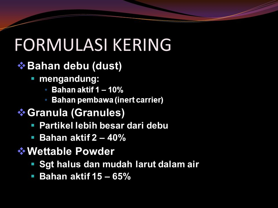 FORMULASI KERING Bahan debu (dust) Granula (Granules) Wettable Powder