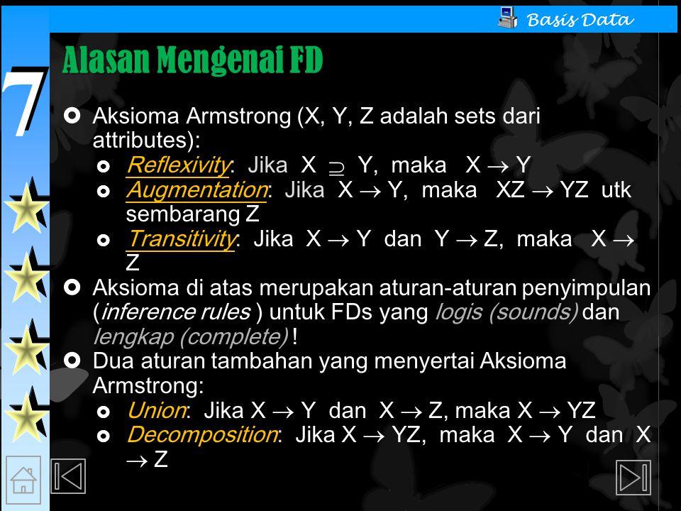 Alasan Mengenai FD Aksioma Armstrong (X, Y, Z adalah sets dari attributes): Reflexivity: Jika X  Y, maka X  Y.