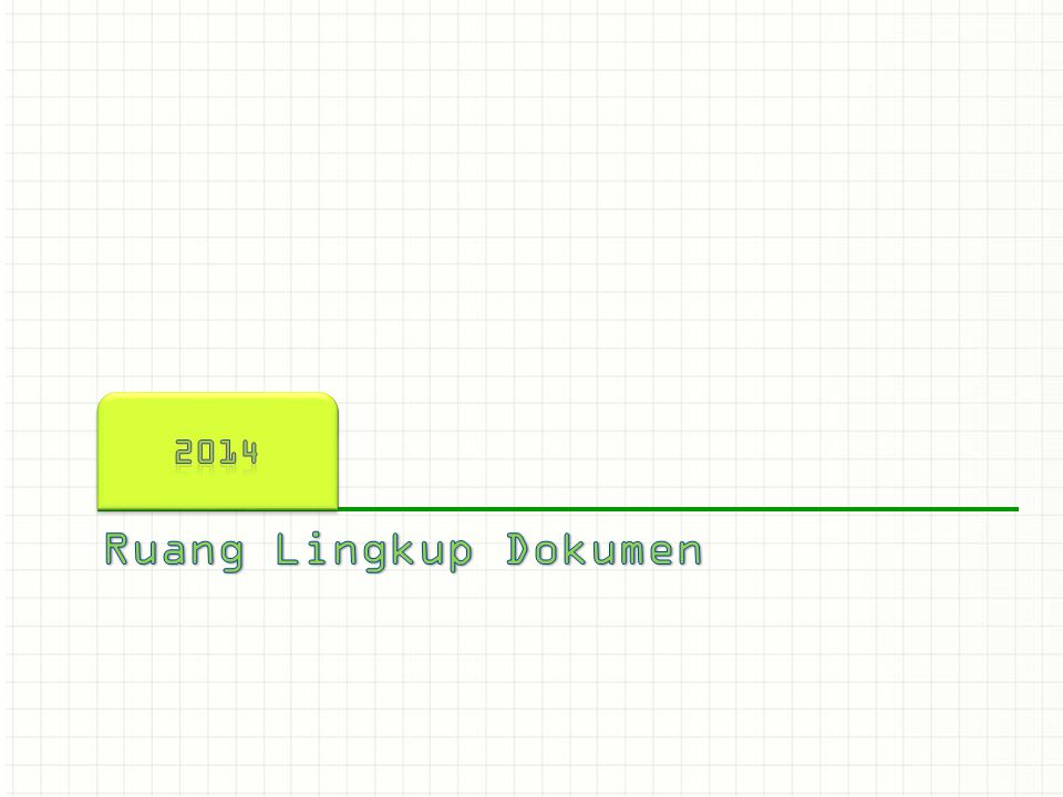 2014 This is another option for an Overview slides using transitions. Ruang Lingkup Dokumen