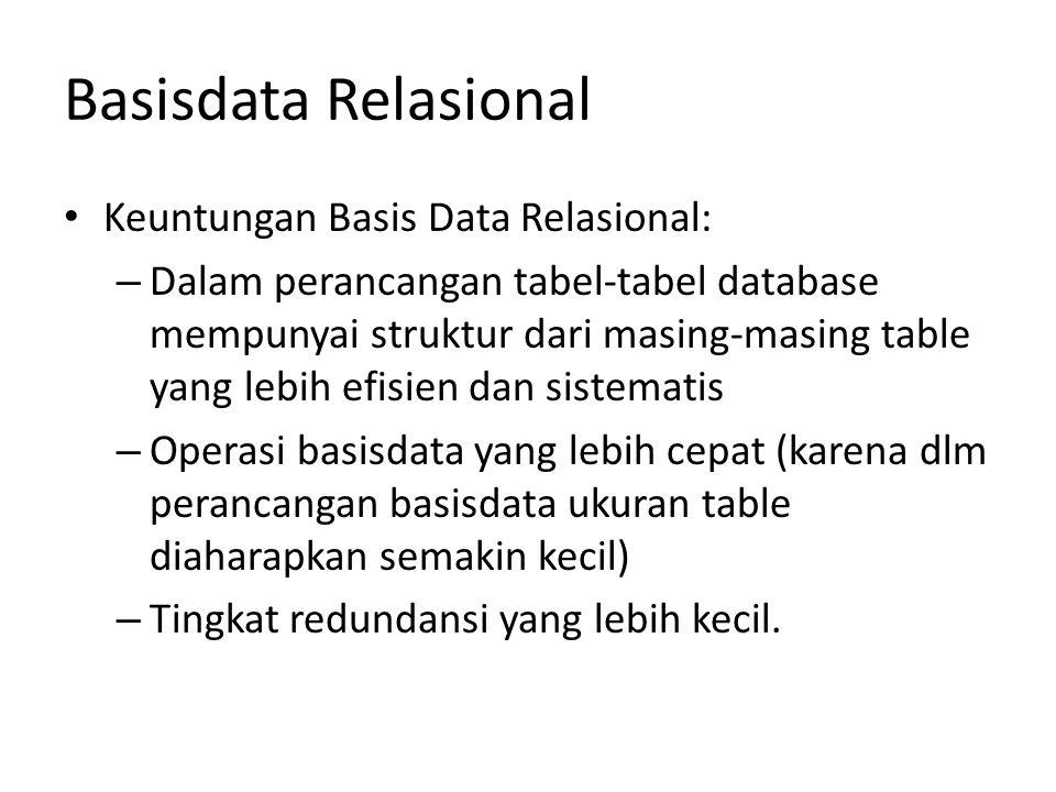 Basisdata Relasional Keuntungan Basis Data Relasional: