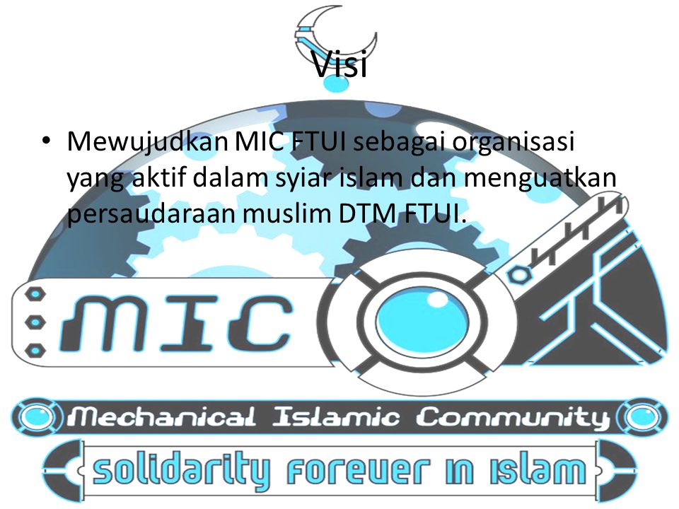 Visi Mewujudkan MIC FTUI sebagai organisasi yang aktif dalam syiar islam dan menguatkan persaudaraan muslim DTM FTUI.