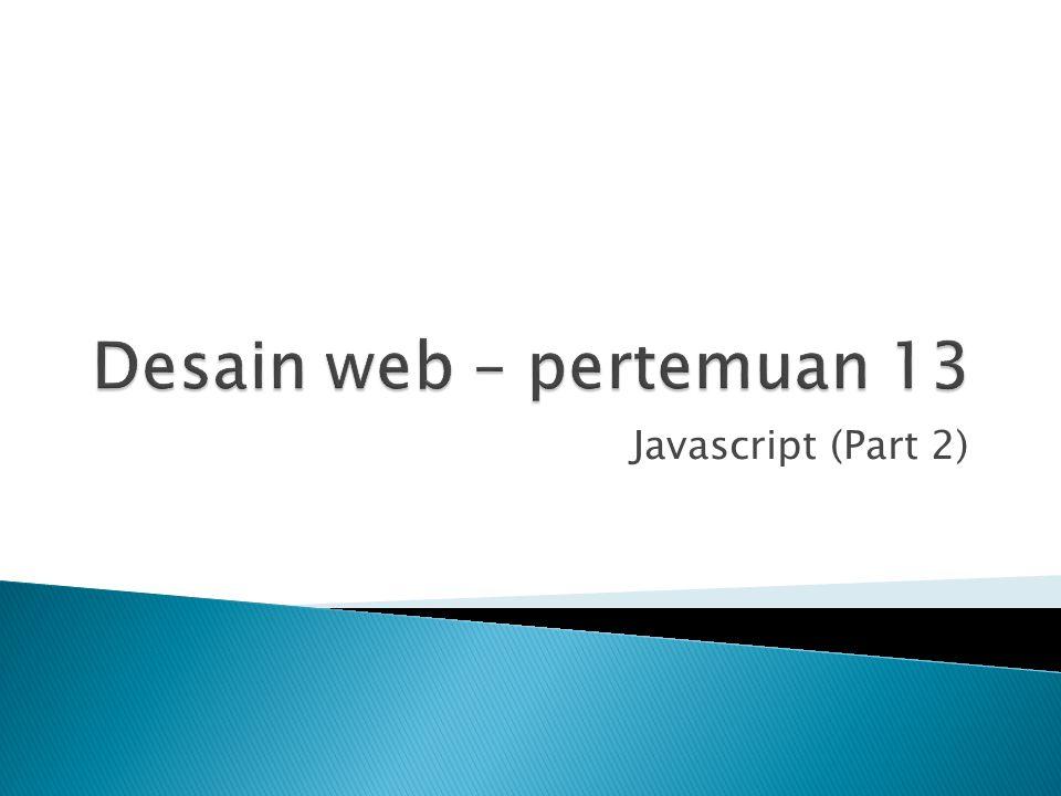 Desain web – pertemuan 13 Javascript (Part 2)