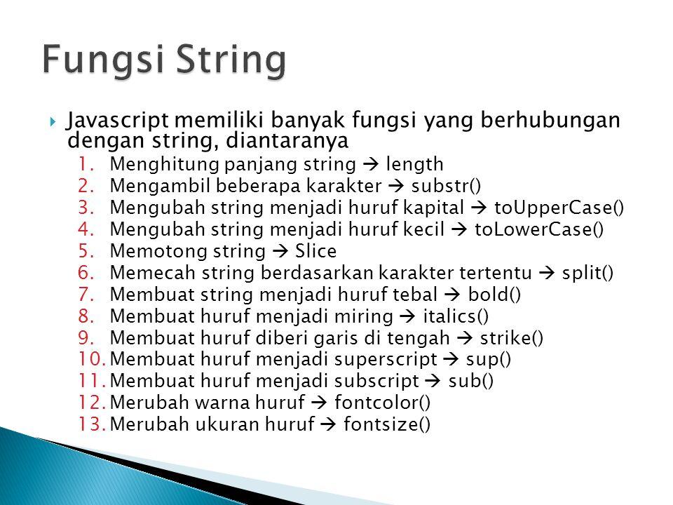 Fungsi String Javascript memiliki banyak fungsi yang berhubungan dengan string, diantaranya. Menghitung panjang string  length.