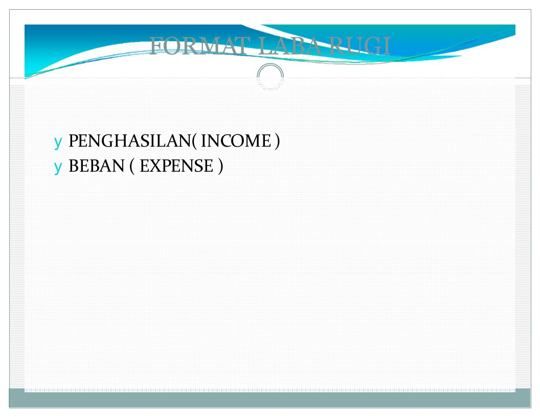 FORMAT LABA RUGI y PENGHASILAN( INCOME ) y BEBAN ( EXPENSE )