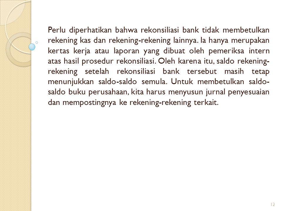 Perlu diperhatikan bahwa rekonsiliasi bank tidak membetulkan rekening kas dan rekening-rekening lainnya.