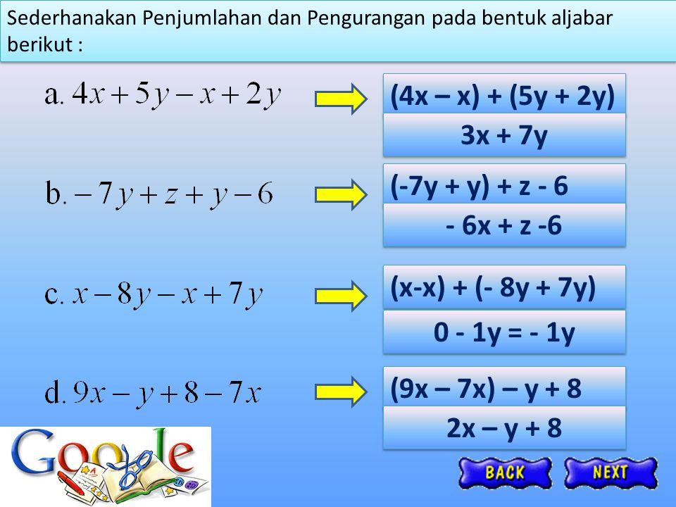 (4x – x) + (5y + 2y) 3x + 7y (-7y + y) + z - 6 - 6x + z -6