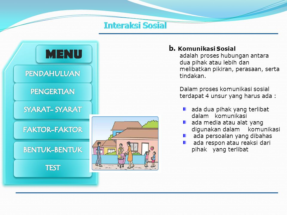 b. Komunikasi Sosial adalah proses hubungan antara dua pihak atau lebih dan melibatkan pikiran, perasaan, serta tindakan.