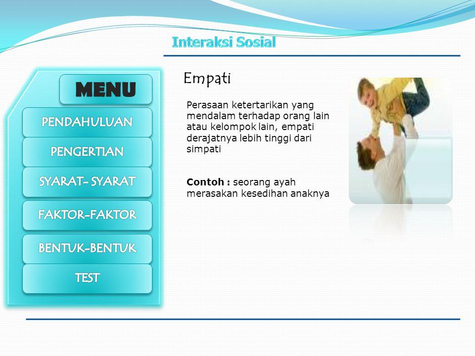 Empati Perasaan ketertarikan yang mendalam terhadap orang lain atau kelompok lain, empati derajatnya lebih tinggi dari simpati.