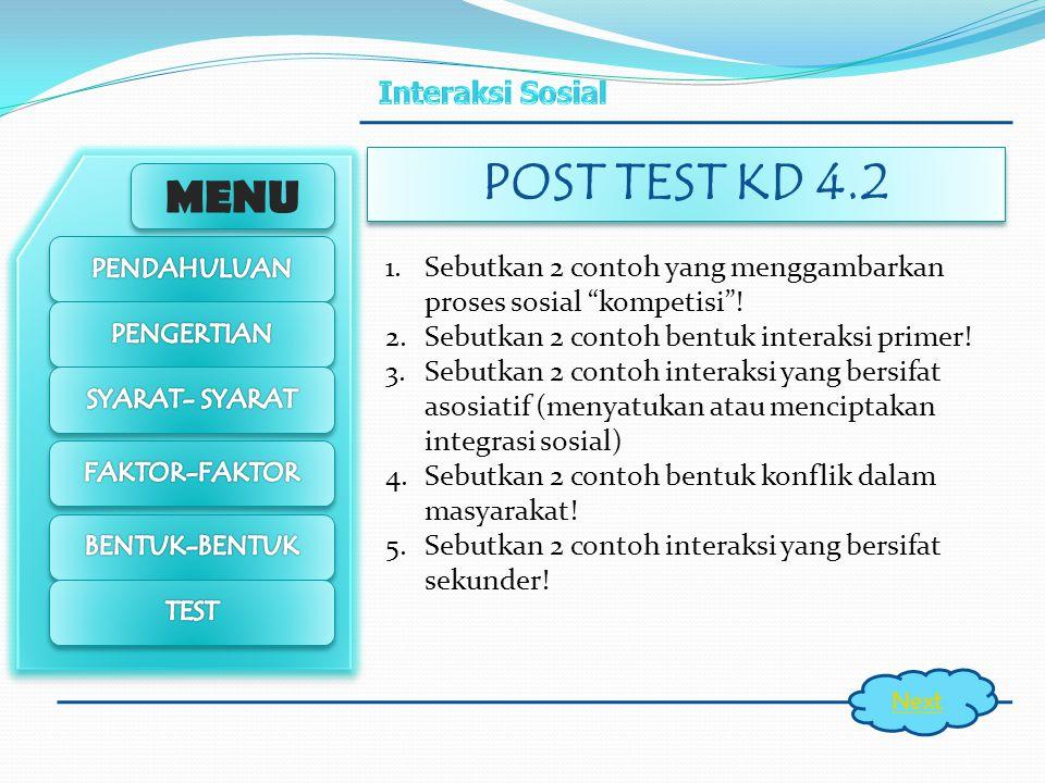 POST TEST KD 4.2 Sebutkan 2 contoh yang menggambarkan proses sosial kompetisi ! Sebutkan 2 contoh bentuk interaksi primer!