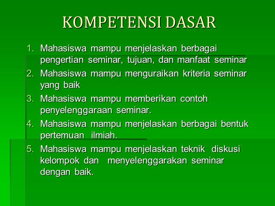 KOMPETENSI DASAR Mahasiswa mampu menjelaskan berbagai pengertian seminar, tujuan, dan manfaat seminar.