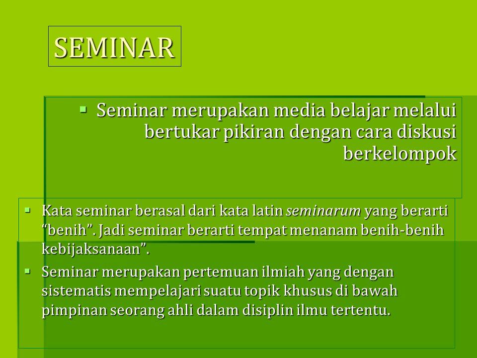 SEMINAR Seminar merupakan media belajar melalui bertukar pikiran dengan cara diskusi berkelompok.