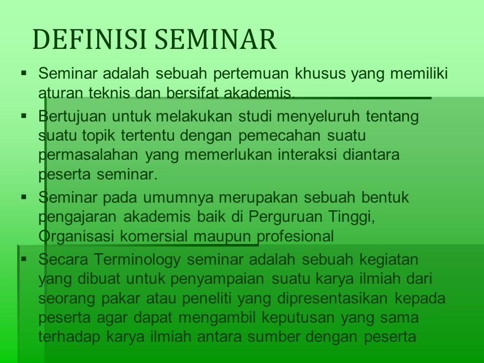 DEFINISI SEMINAR Seminar adalah sebuah pertemuan khusus yang memiliki aturan teknis dan bersifat akademis.