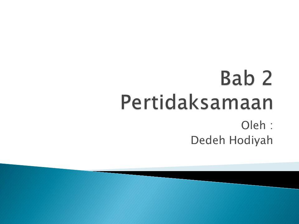 Bab 2 Pertidaksamaan Oleh : Dedeh Hodiyah