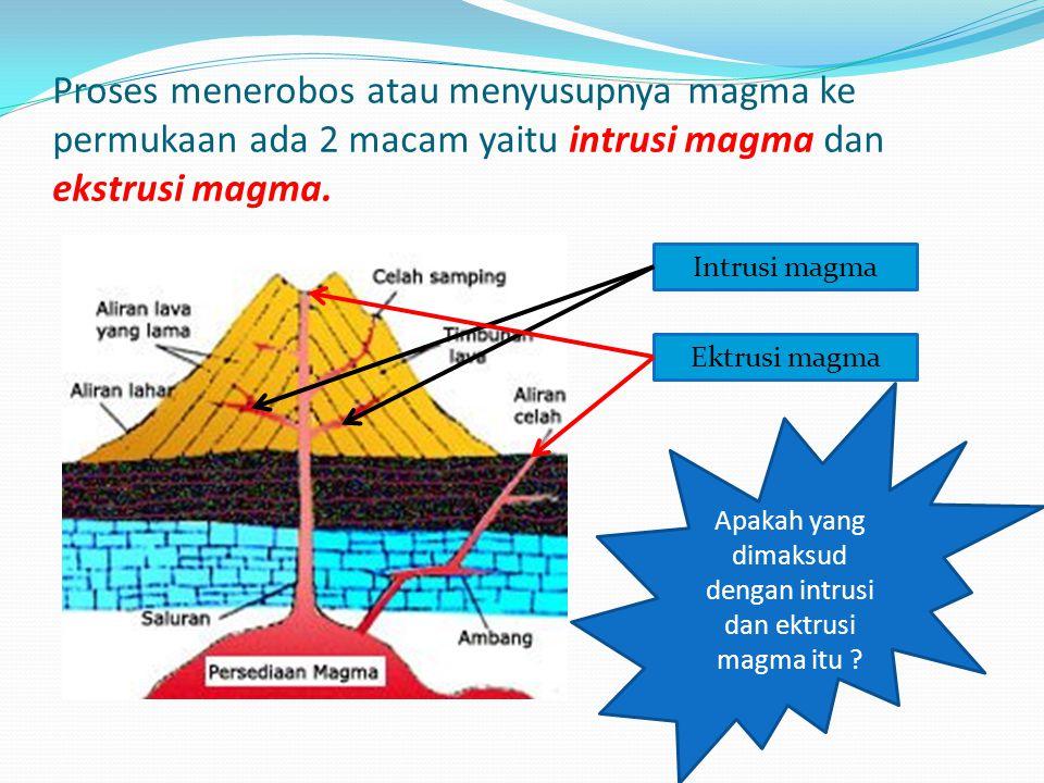 Apakah yang dimaksud dengan intrusi dan ektrusi magma itu