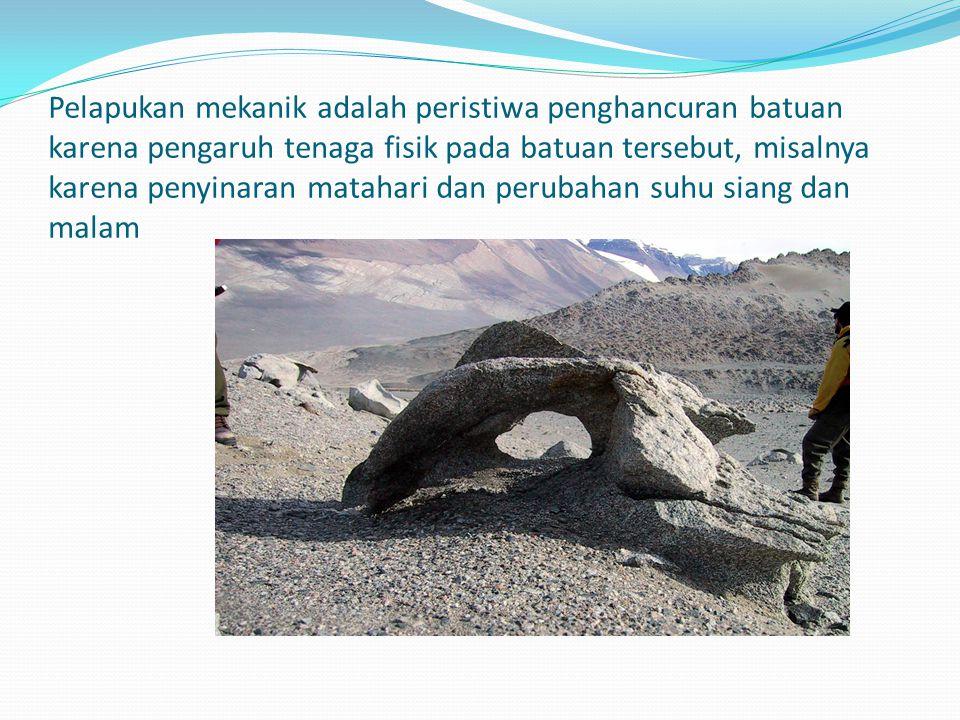 Pelapukan mekanik adalah peristiwa penghancuran batuan karena pengaruh tenaga fisik pada batuan tersebut, misalnya karena penyinaran matahari dan perubahan suhu siang dan malam