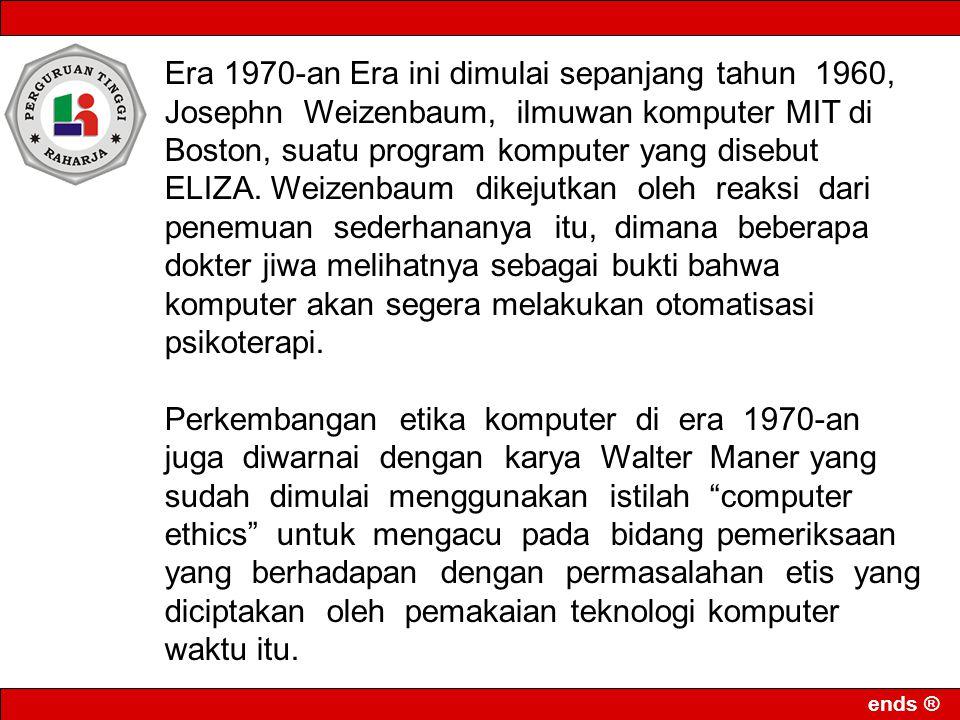 Era 1970-an Era ini dimulai sepanjang tahun 1960, Josephn Weizenbaum, ilmuwan komputer MIT di Boston, suatu program komputer yang disebut ELIZA. Weizenbaum dikejutkan oleh reaksi dari penemuan sederhananya itu, dimana beberapa dokter jiwa melihatnya sebagai bukti bahwa komputer akan segera melakukan otomatisasi psikoterapi.